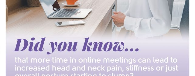 Did you know… that more time in online meetings can lead to increased head and neck pain, stiffness or just overall posture starting to slump?